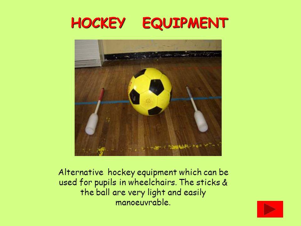 Alternative hockey equipment which can be used for pupils in wheelchairs.