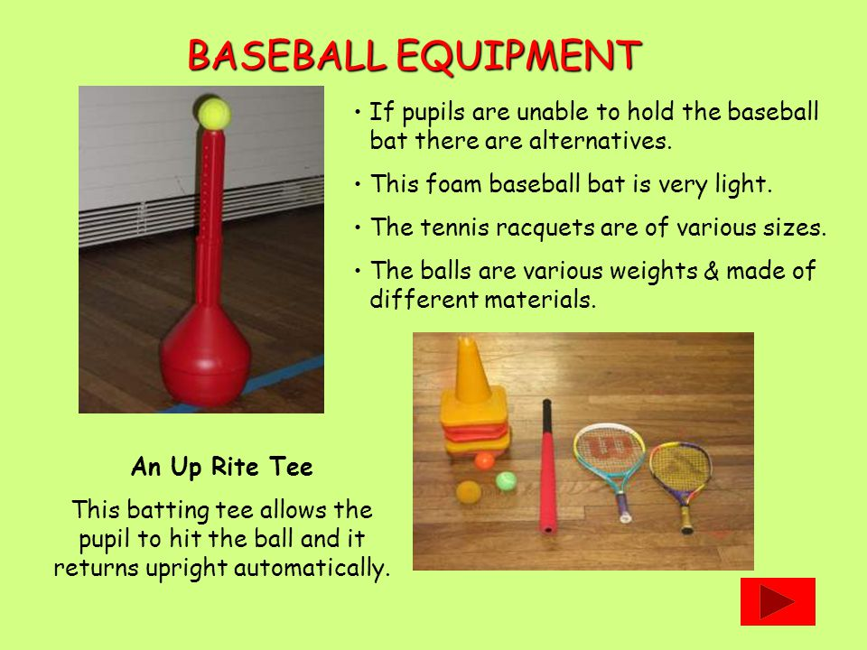 An Up Rite Tee This batting tee allows the pupil to hit the ball and it returns upright automatically.