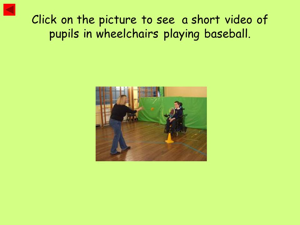 Click on the picture to see a short video of pupils in wheelchairs playing baseball.