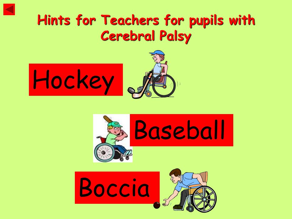 Hints for Teachers for pupils with Cerebral Palsy Hockey Boccia Baseball