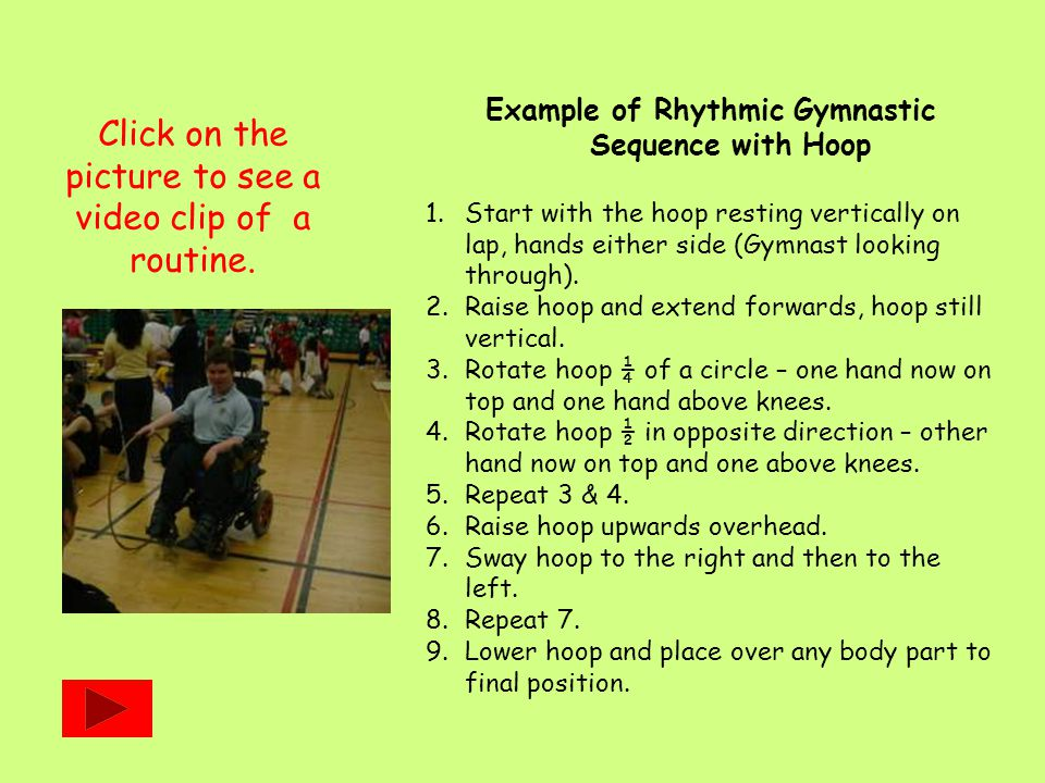 Example of Rhythmic Gymnastic Sequence with Hoop 1.Start with the hoop resting vertically on lap, hands either side (Gymnast looking through).