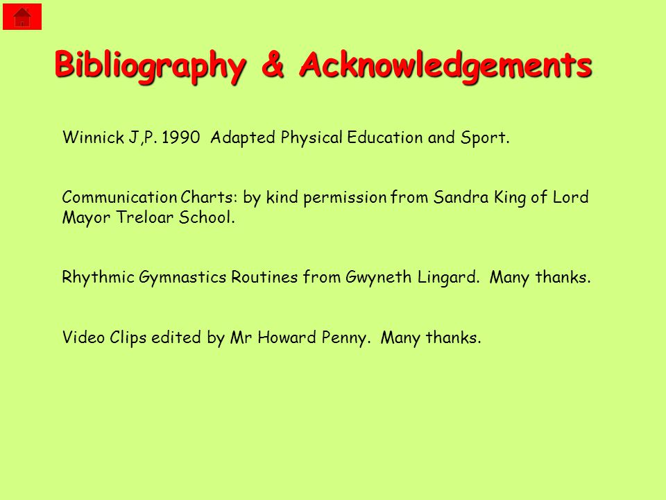 Bibliography & Acknowledgements Winnick J,P. 1990 Adapted Physical Education and Sport.