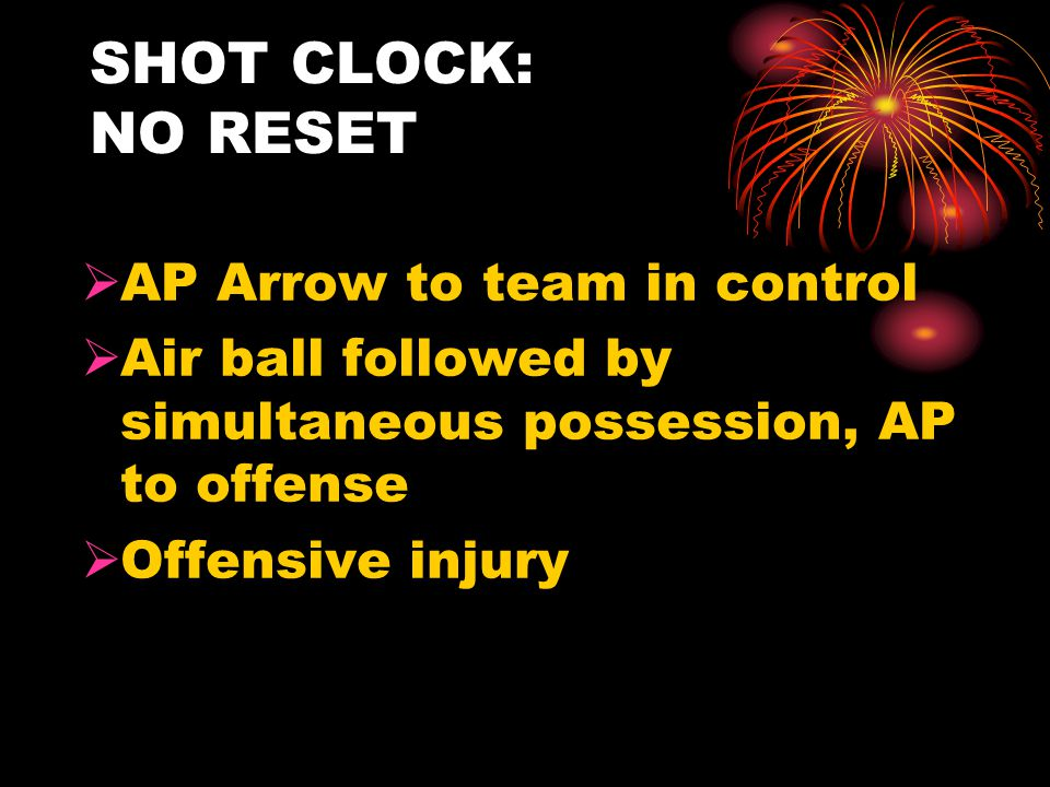 SHOT CLOCK: NO RESET  AP Arrow to team in control  Air ball followed by simultaneous possession, AP to offense  Offensive injury