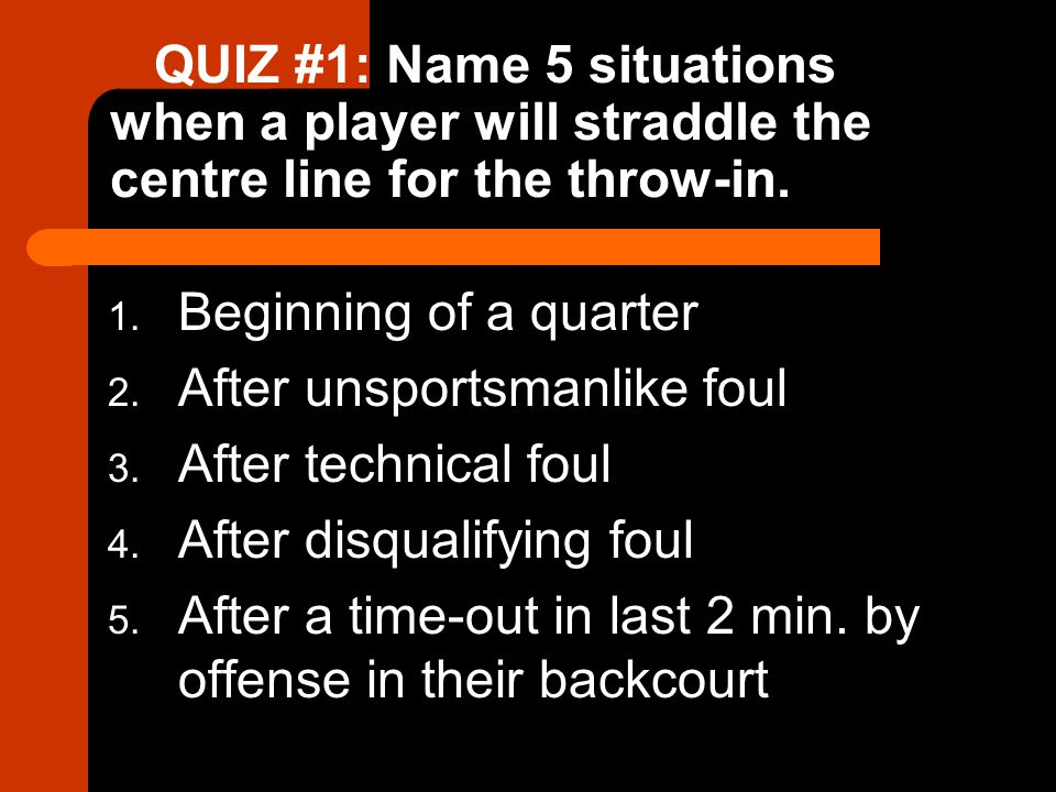 QUIZ #1: Name 5 situations when a player will straddle the centre line for the throw-in.