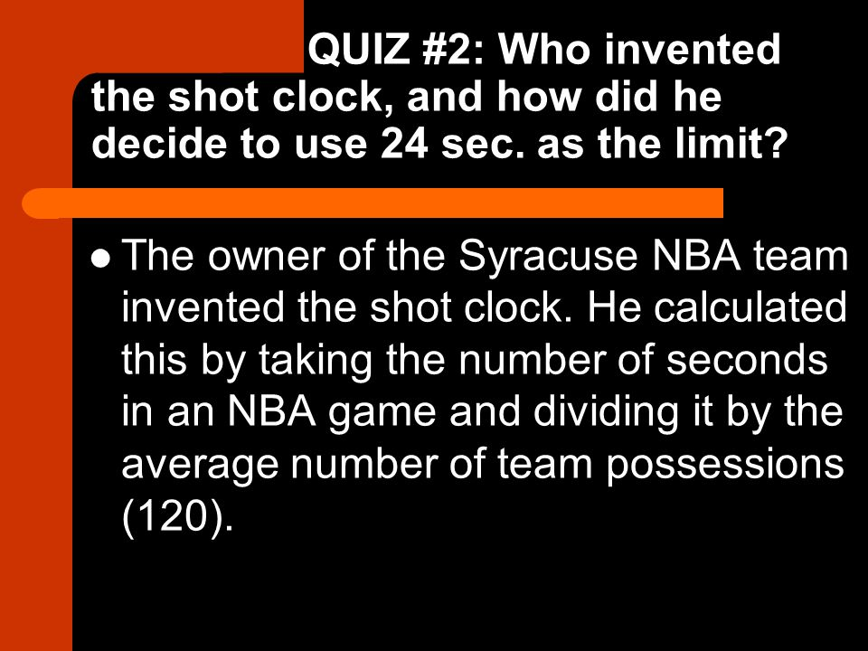 QUIZ #2: Who invented the shot clock, and how did he decide to use 24 sec.