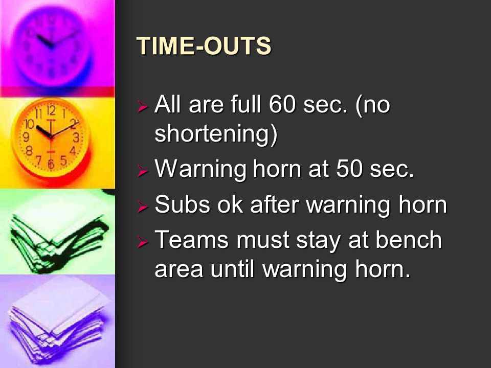 TIME-OUTS  All are full 60 sec. (no shortening)  Warning horn at 50 sec.