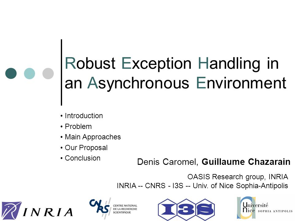 Robust Exception Handling in an Asynchronous Environment Denis Caromel, Guillaume Chazarain OASIS Research group, INRIA INRIA -- CNRS - I3S -- Univ. o