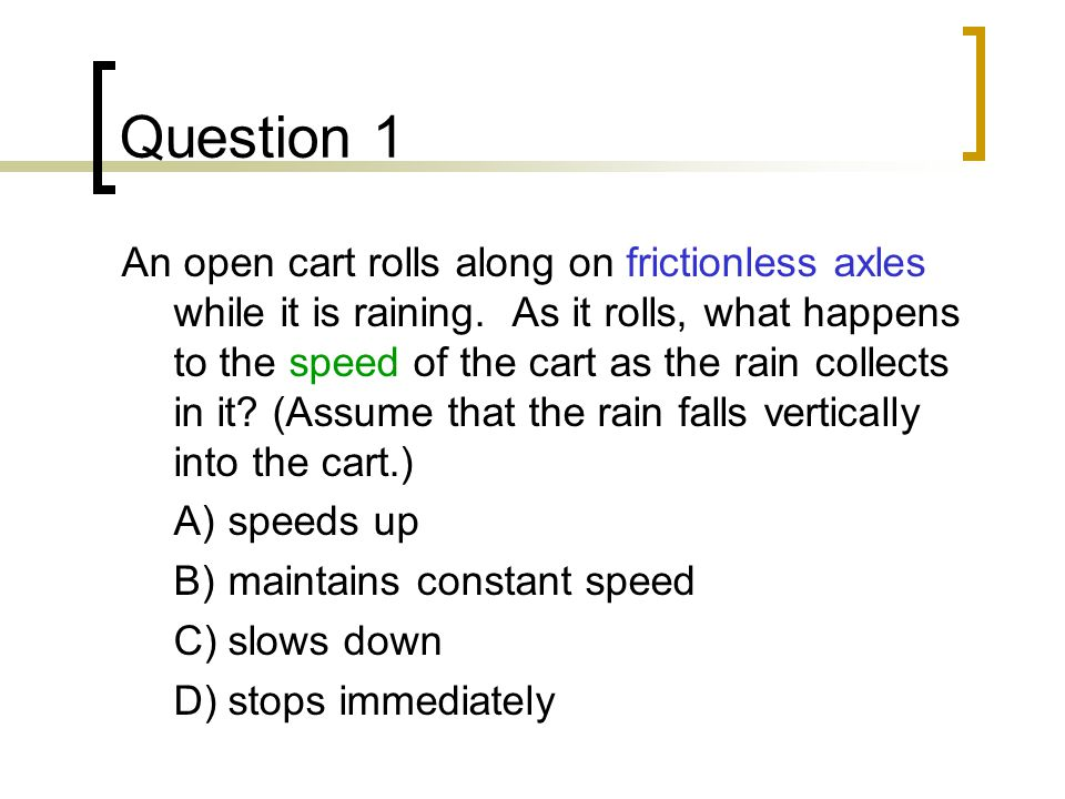 Question 1 An open cart rolls along on frictionless axles while it is raining.