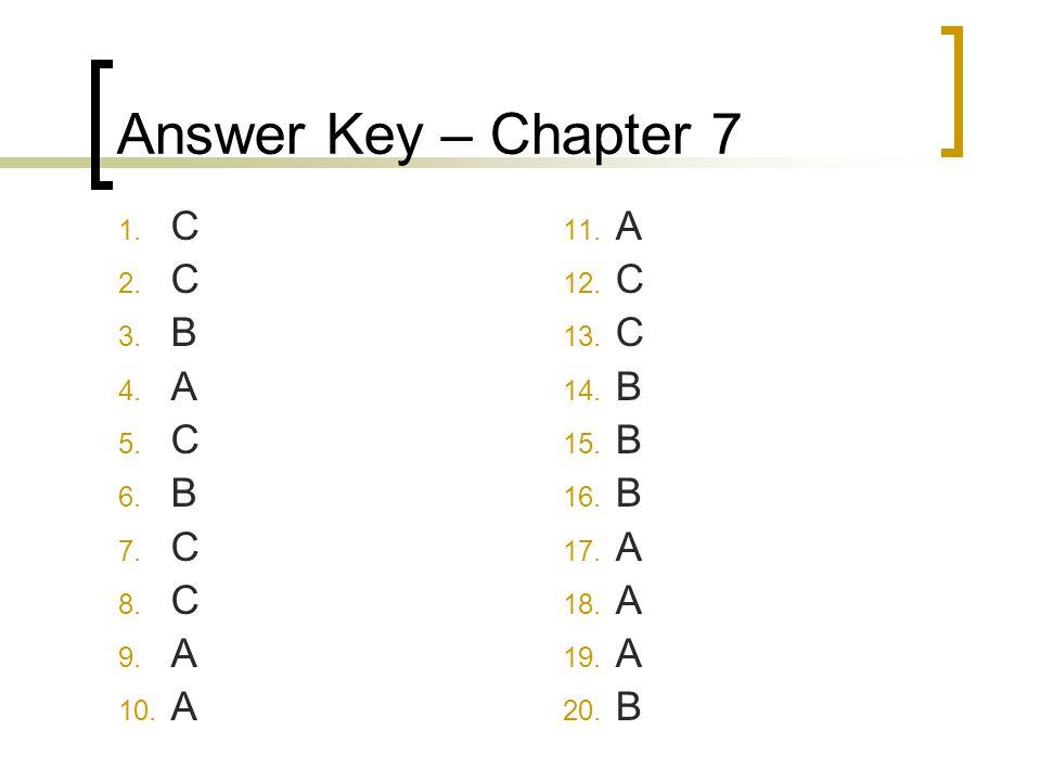 Answer Key – Chapter 7 1. C 2. C 3. B 4. A 5. C 6.