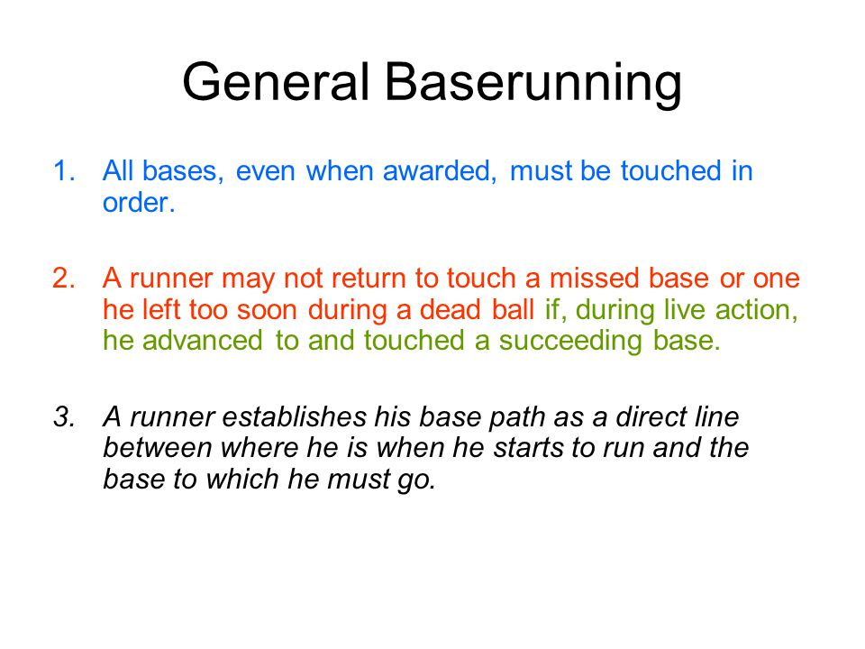 General Baserunning 1.All bases, even when awarded, must be touched in order.