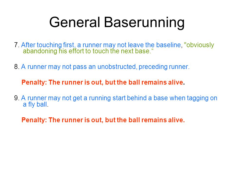 General Baserunning 7. After touching first, a runner may not leave the baseline,