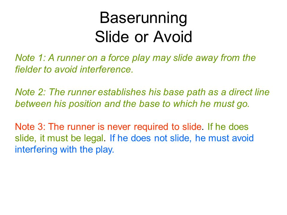 Baserunning Slide or Avoid Legal slide: A legal slide may be either head first or foot first.