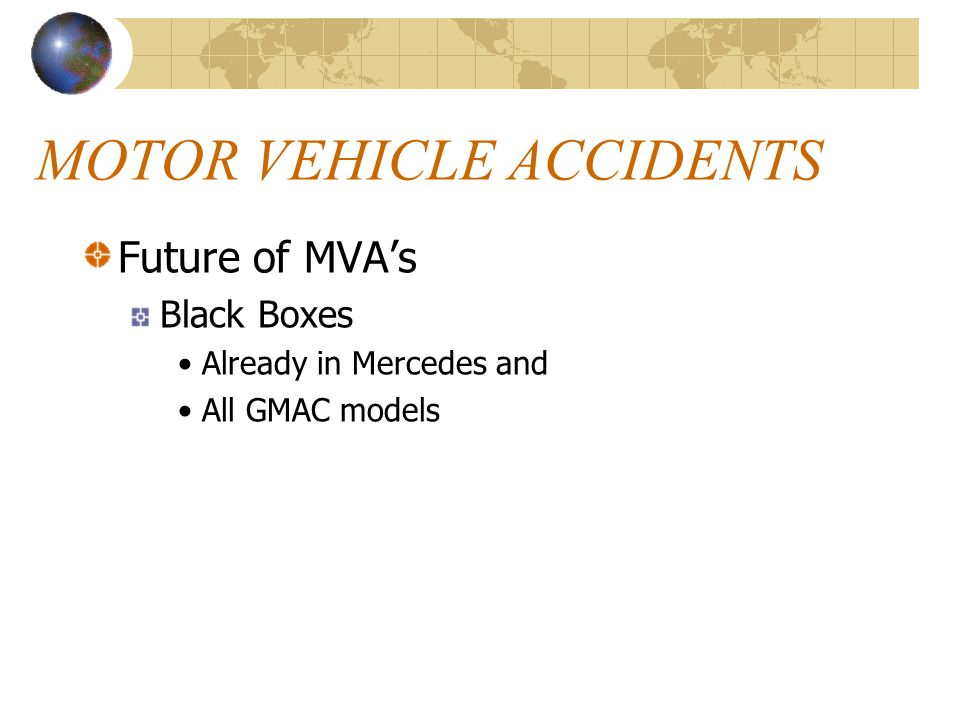 MOTOR VEHICLE ACCIDENTS Future of MVA's Black Boxes Already in Mercedes and All GMAC models