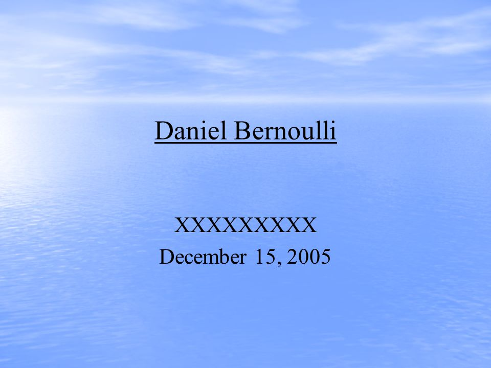 Daniel Bernoulli XXXXXXXXX December 15, 2005