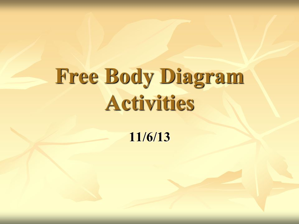Free Body Diagram Activities 11/6/13