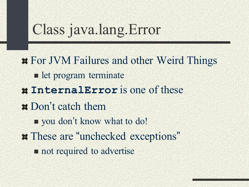 Class java.lang.Error For JVM Failures and other Weird Things let program terminate InternalError is one of these Don't catch them you don't know what to do.