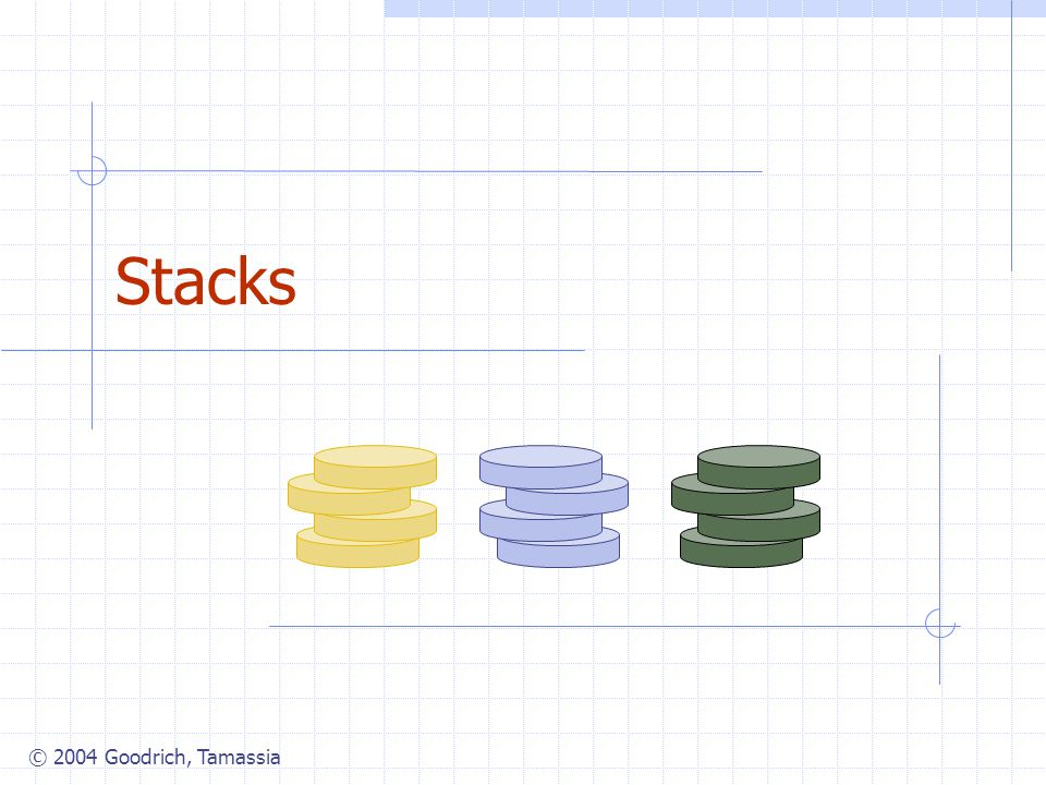 © 2004 Goodrich, Tamassia Stacks