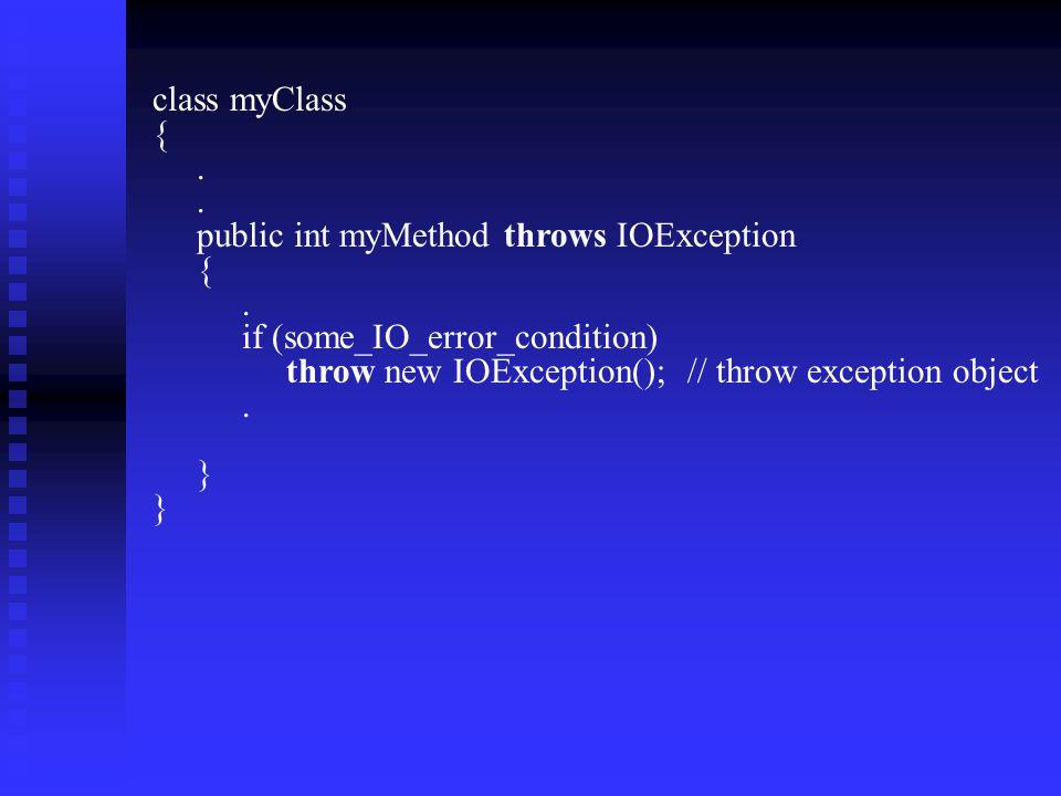 class myClass {. public int myMethod throws IOException {.