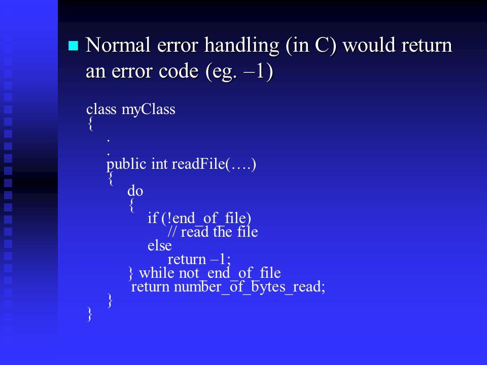 Normal error handling (in C) would return an error code (eg.