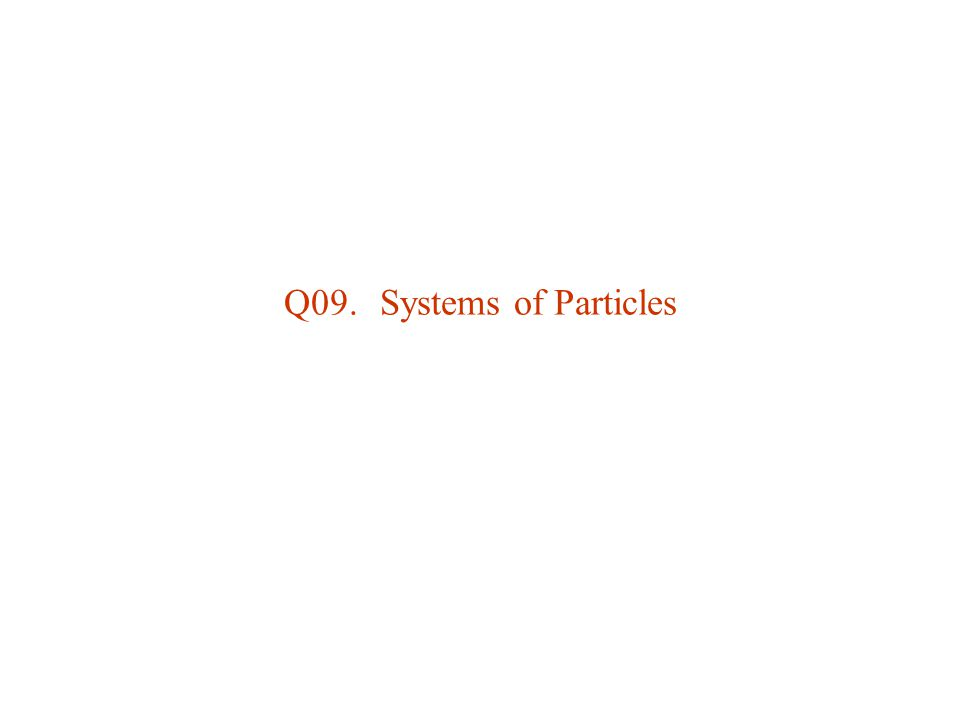 Q09.Systems of Particles
