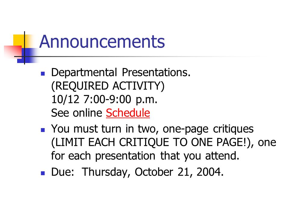 Announcements Departmental Presentations. (REQUIRED ACTIVITY) 10/12 7:00-9:00 p.m. See online ScheduleSchedule You must turn in two, one-page critique