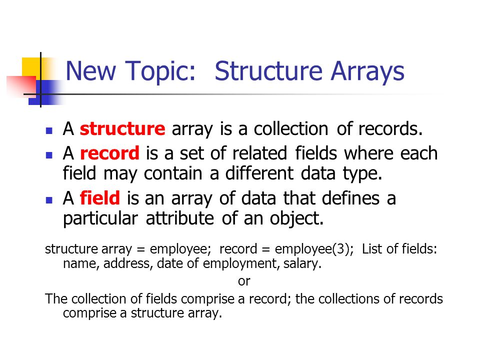 New Topic: Structure Arrays A structure array is a collection of records.