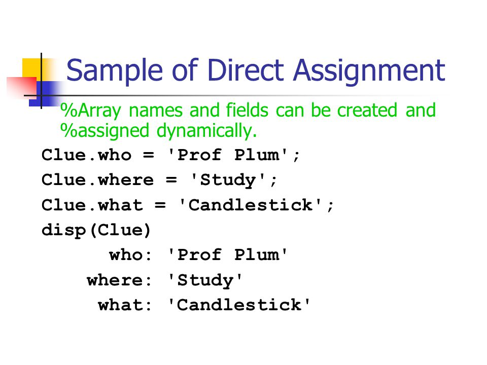 Sample of Direct Assignment %Array names and fields can be created and %assigned dynamically.
