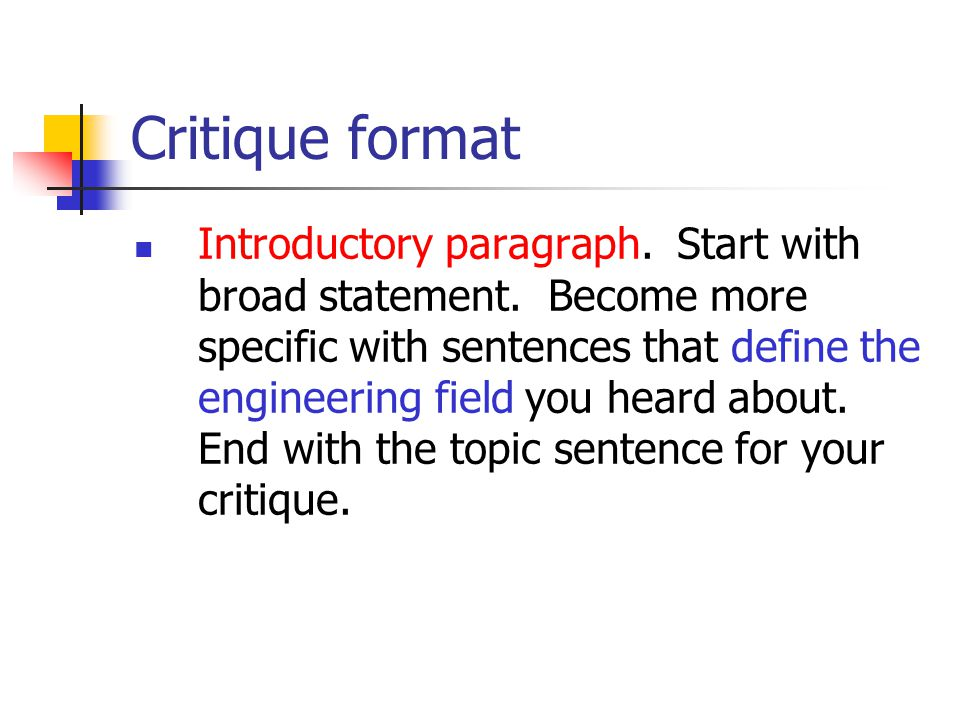 Critique format Introductory paragraph. Start with broad statement. Become more specific with sentences that define the engineering field you heard ab