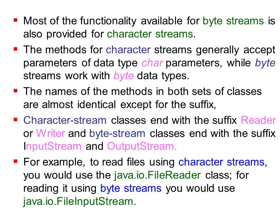  Most of the functionality available for byte streams is also provided for character streams.