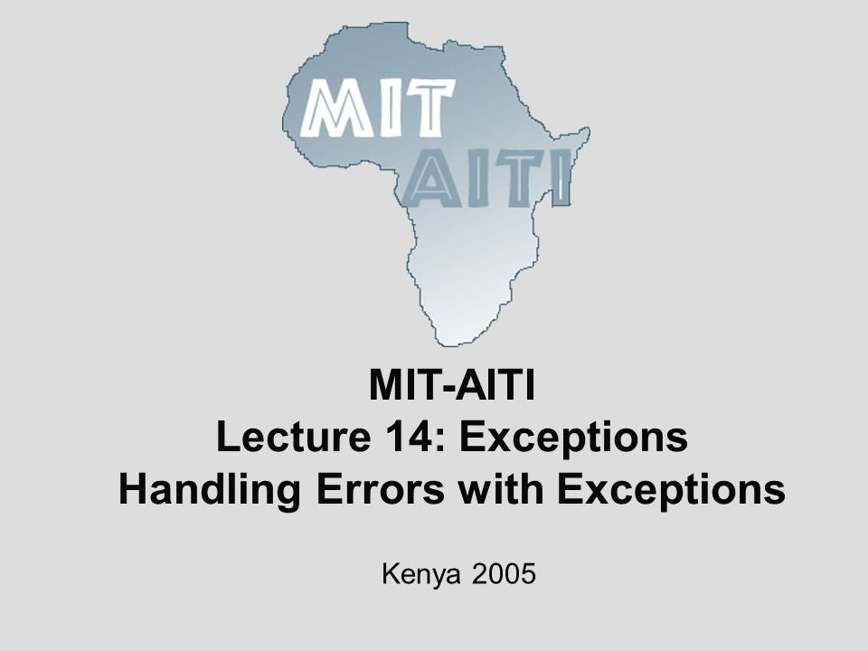 © 2005 MIT-Africa Internet Technology Initiative Lecture Summary Exceptions disrupt the normal flow of the instructions in the program Exceptions are handled using a try- catch or a try-catch-finally block A method throws an exception using the throw statement A method does not have to catch or specify that it throws unchecked exceptions, although it may