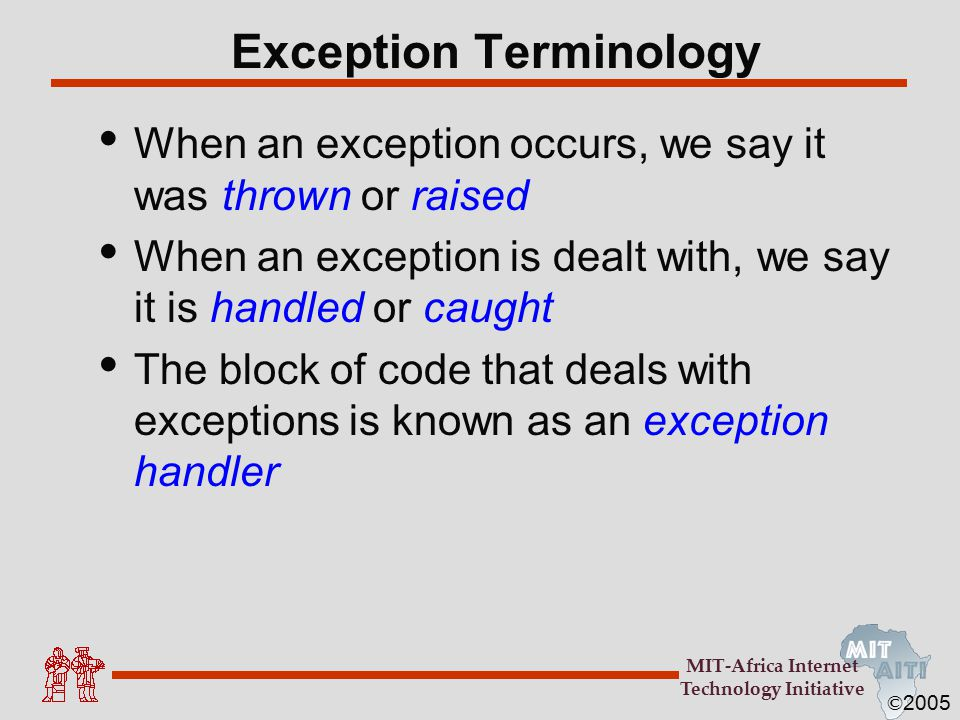 © 2005 MIT-Africa Internet Technology Initiative Why use exceptions.