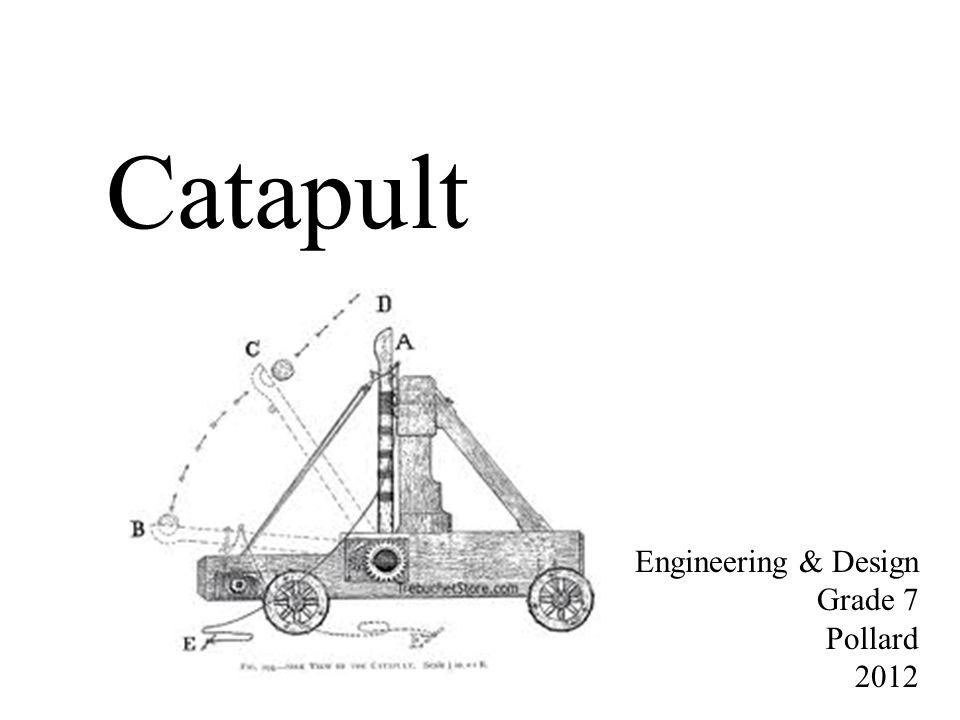 Catapult Engineering & Design Grade 7 Pollard 2012