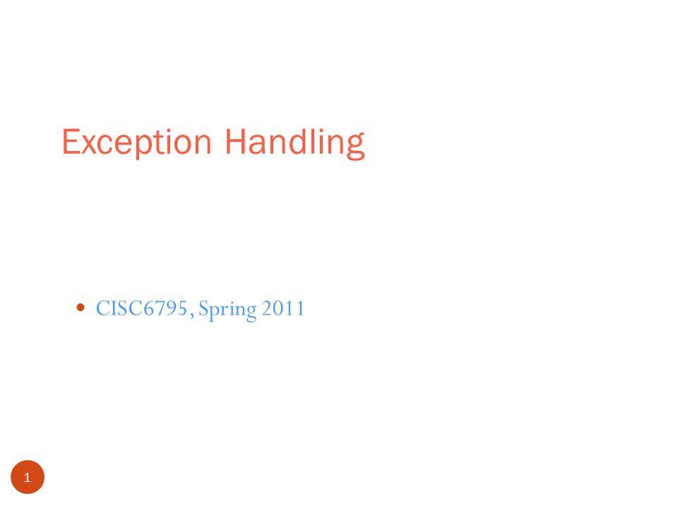 Exception Handling 1 CISC6795, Spring 2011