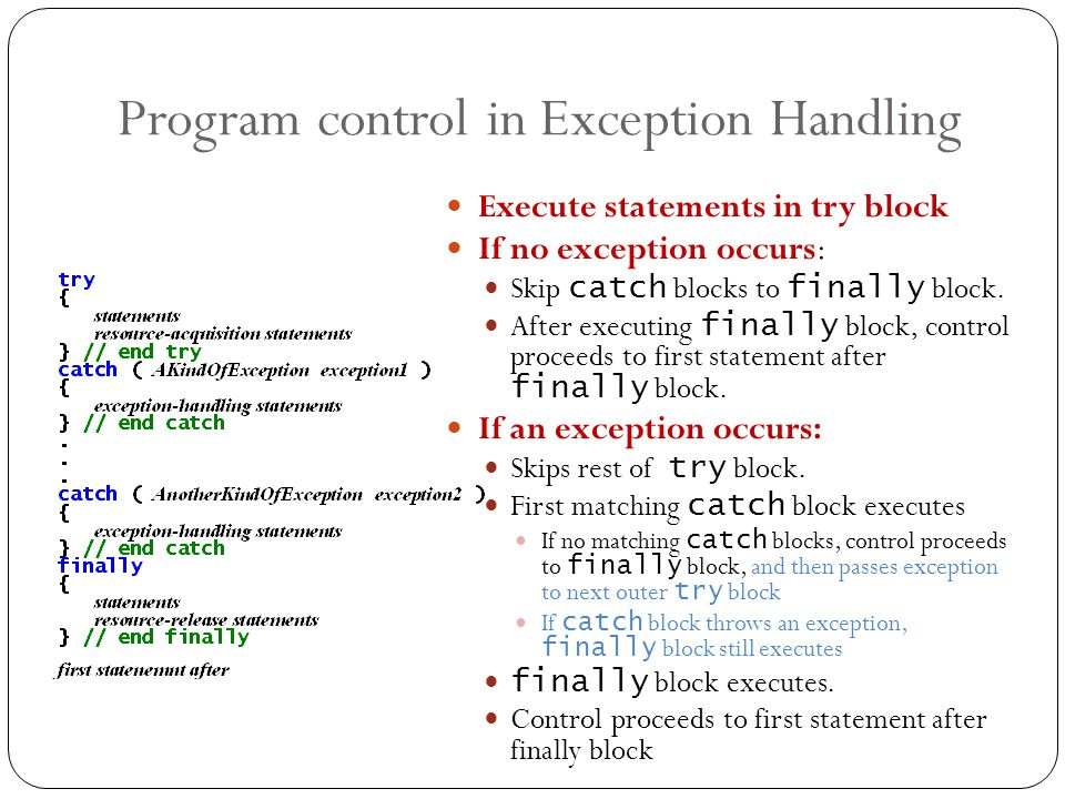 Program control in Exception Handling 13 Execute statements in try block If no exception occurs: Skip catch blocks to finally block.