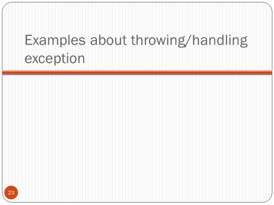Examples about throwing/handling exception 23