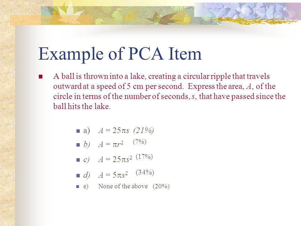 Example of PCA Item A ball is thrown into a lake, creating a circular ripple that travels outward at a speed of 5 cm per second.