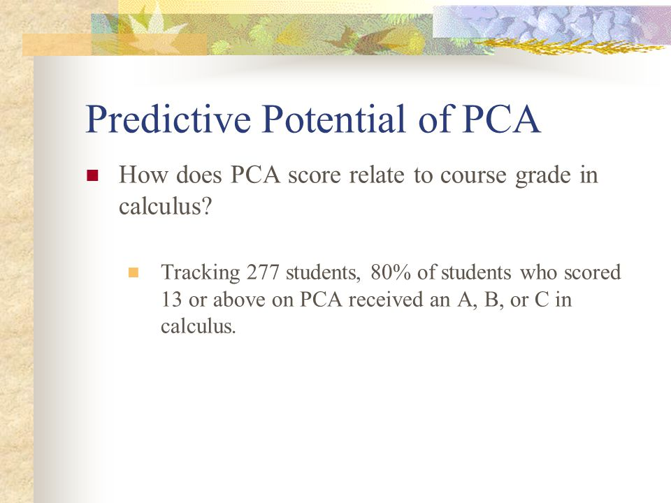 Predictive Potential of PCA How does PCA score relate to course grade in calculus.