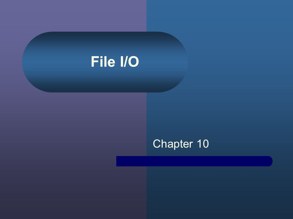 File I/O Chapter 10