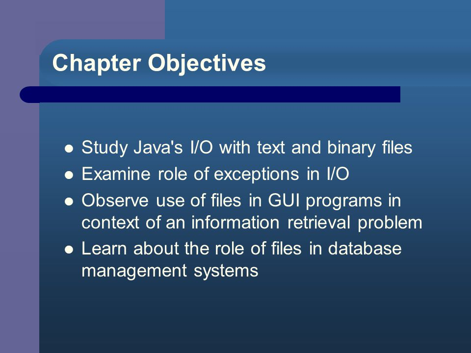 Chapter Contents Chapter Objectives 10.1 Introductory Example: Weather Data Analysis 10.2 Java/s I/O System: Readers, Writers, Streams 10.3 Exceptions 10.4 More About I/O Streams 10.5 Example: Scanning for a Virus 10.6 Example: Student Data Retrieval 10.7 Graphical/Internet Java: Student Data Retrieval GUI Part of the Picture: Data Base Systems