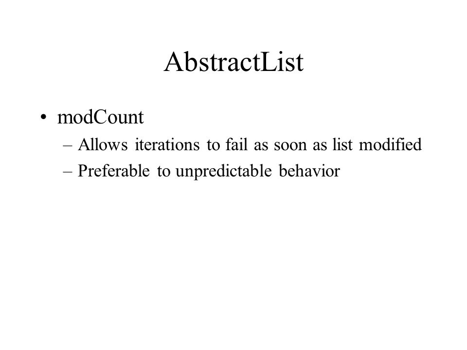 AbstractList modCount –Allows iterations to fail as soon as list modified –Preferable to unpredictable behavior