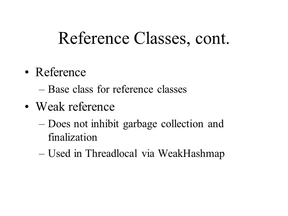 Reference Classes, cont. Reference –Base class for reference classes Weak reference –Does not inhibit garbage collection and finalization –Used in Thr