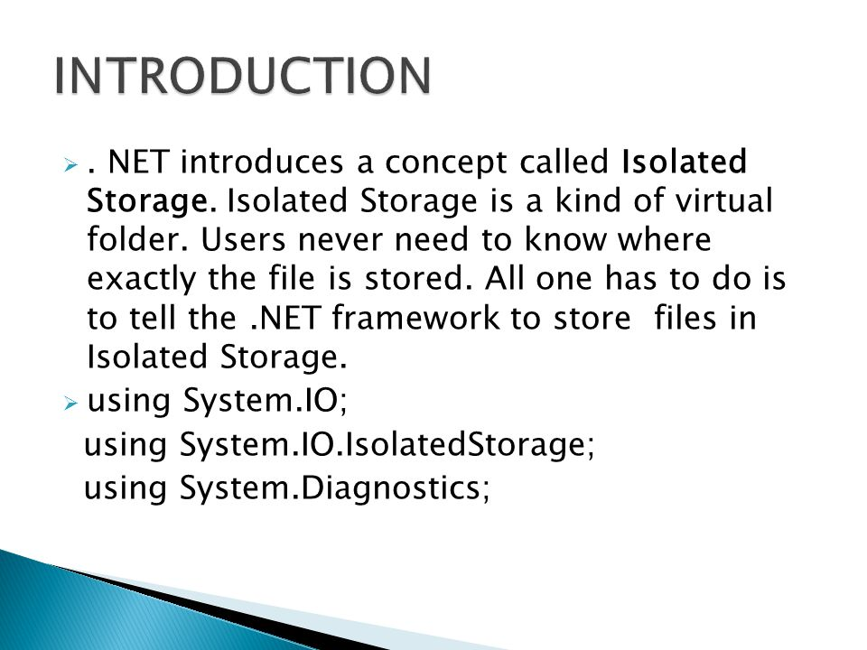 . NET introduces a concept called Isolated Storage.