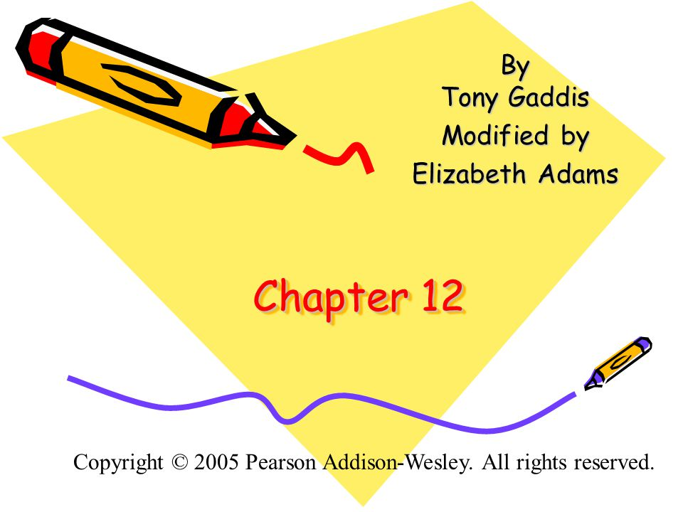 Chapter 12 By Tony Gaddis Modified by Elizabeth Adams Copyright © 2005 Pearson Addison-Wesley.
