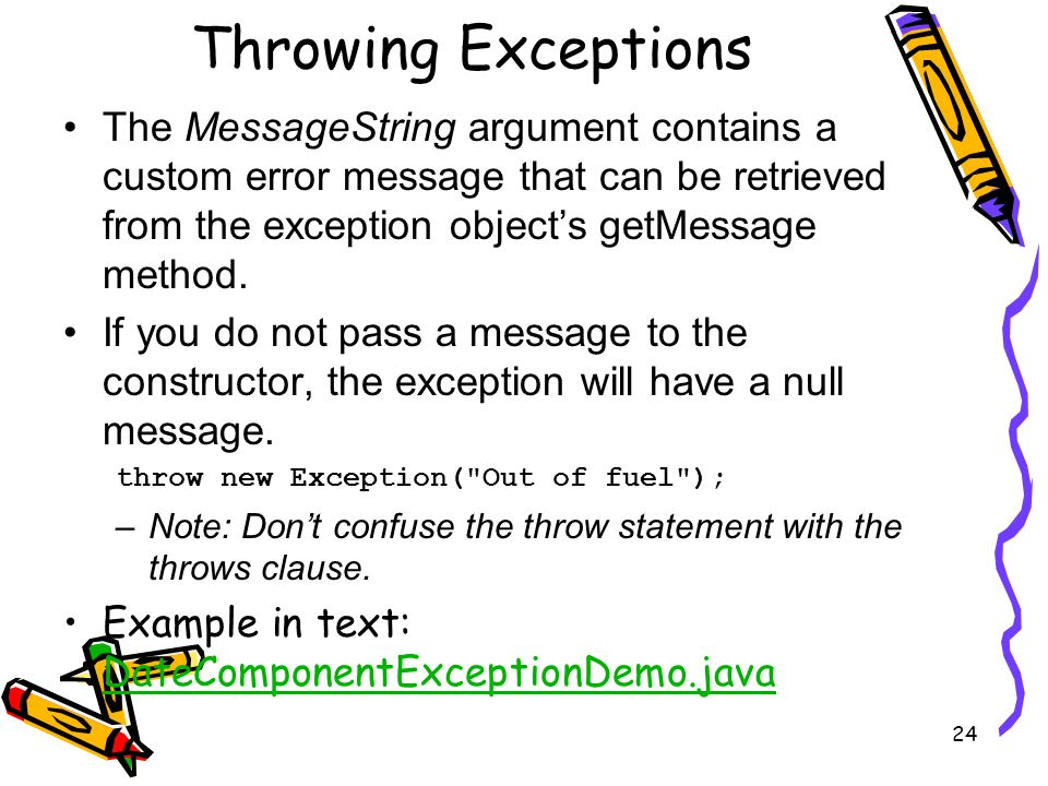 24 Throwing Exceptions The MessageString argument contains a custom error message that can be retrieved from the exception object's getMessage method.