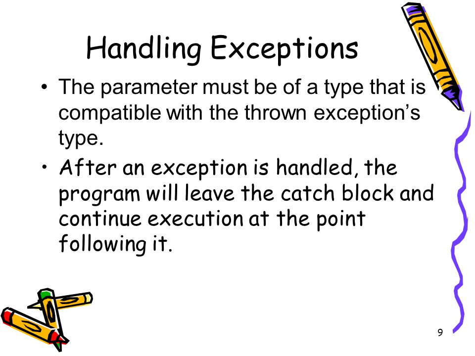9 Handling Exceptions The parameter must be of a type that is compatible with the thrown exception's type.