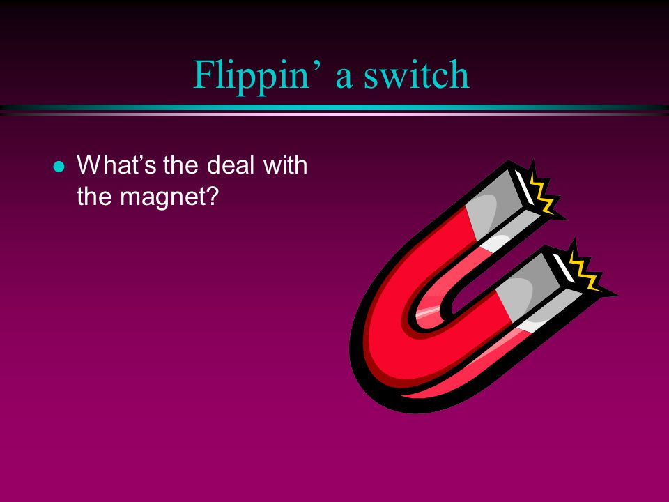 Flippin' a switch l What's the deal with the magnet?