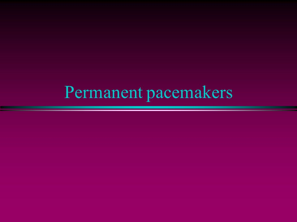 Permanent pacemakers
