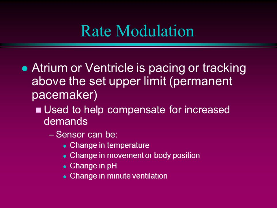 Rate Modulation l Atrium or Ventricle is pacing or tracking above the set upper limit (permanent pacemaker) n Used to help compensate for increased de