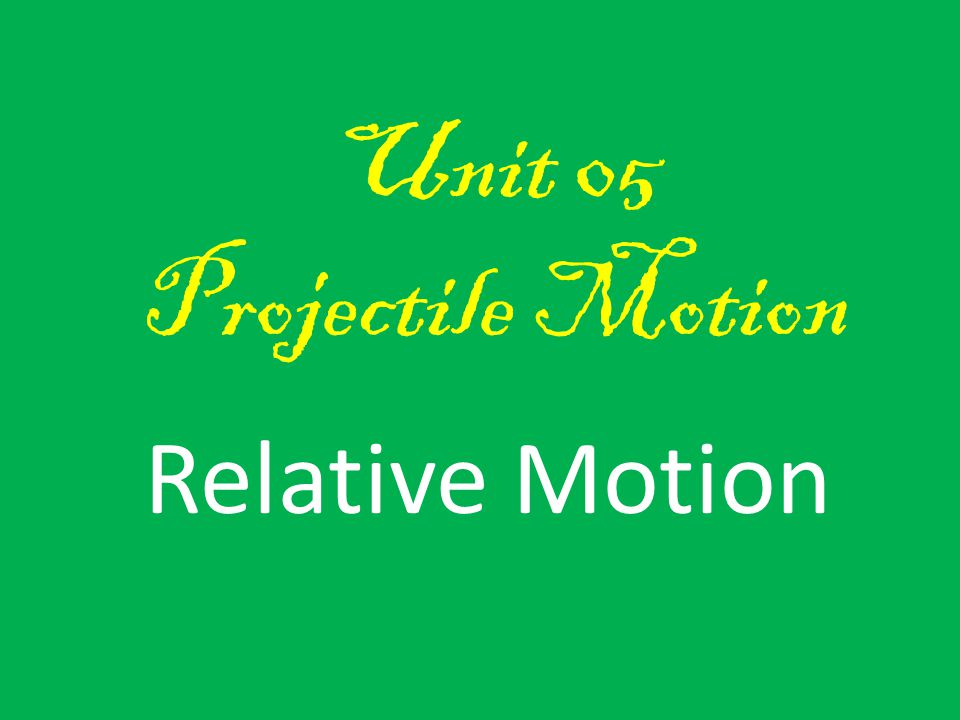 Unit 05 Projectile Motion Relative Motion