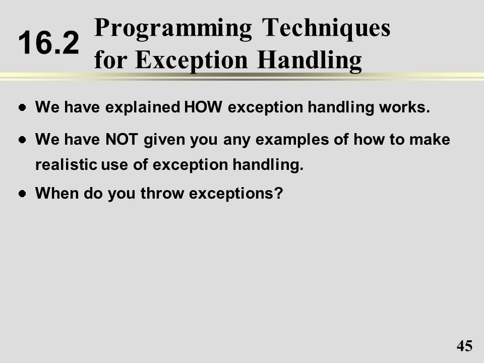 45 Programming Techniques for Exception Handling We have explained HOW exception handling works.
